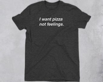 I want pizza not feelings Shirt - pizza gifts, funny pizza t shirt, funny pizza shirt, pizza lover t-shirt, pizza prints, pizza t-shirt