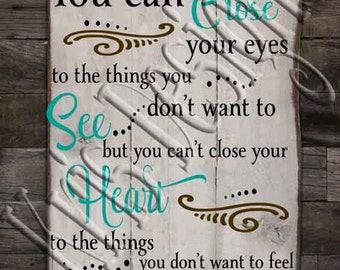 You Can Close Your Eyes But not your Heart SVG PNG JPG