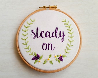 Steady On! Hand-embroidered Floral Hoop Art