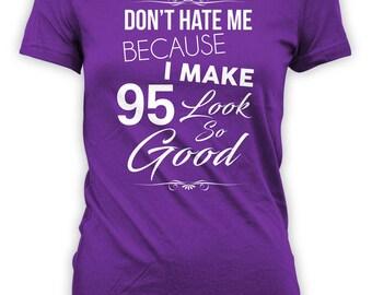 95th Birthday T Shirt Bday Gift Ideas For Women Custom TShirt Personalized Don't Hate Me Because I Make 95 Look So Good Ladies Tee - BG322