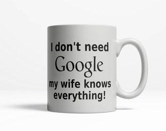 Funny Husband Mug | I Don't need Google My Wife Knows Everything! Hubby Mug| Birthday Gift for Dad | Father Day Gift | Funny Mug | 11oz  152