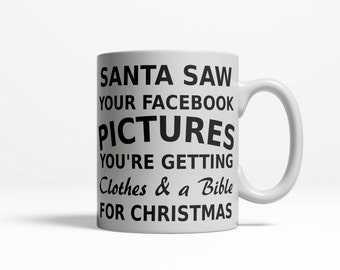 Funny Coffee Mug Sayings | Humor Mugs | Santa Saw Your Facebook Pictures You're Getting Clothes and a Bible | Funny Coffee Mug | 87