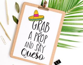 Instant 'Grab A Prop Take and Say Queso!' Printable Mexican Fiesta Photobooth Sign