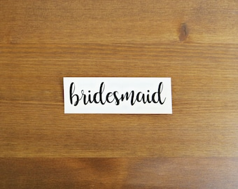 Bridesmaid Vinyl Decal // Choose Your Color and Size