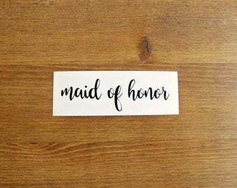 Maid Of Honor Vinyl Decal // Choose Your Color and Size