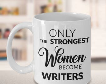 Writer Gift - Writer Mug - Writer Gifts - Gifts for Writers - Only the Strongest Women Become Writers Coffee Mug