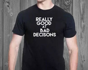 Really Good At Bad Decisions -Unisex Shirt