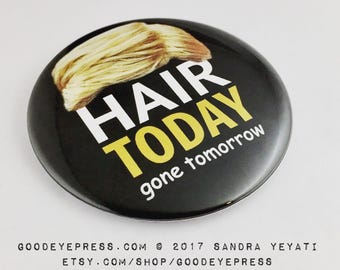 Hair Today Gone Tomorrow - political protest pin back button