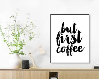 "Digital Print, Typography, Quote Typographic Print ""But First Coffee"" Printable Quote, Motivational Quote, Inspirational Print, Wall Decor"