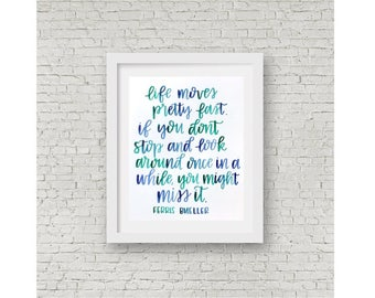 Ferris Bueller Quote / Life Moves Pretty Fast / You Might Miss It / Calligraphy Print / Watercolor Quote / Ferris Bueller's Day Off / 8x10