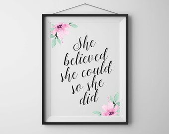 She believed she could so she did Motivational quote Inspirational wall art Floral print Watercolor flowers Nursery art Nursery quote print