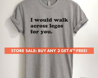 I Would Walk Across Legos For You T-shirt, Ladies Unisex Crewneck T-shirt, Cute Girlfriend Shirt, Gift For Girlfriend, Wife