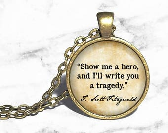 F Scott Fitzgerald, 'Show me a hero, I'll write you a tragedy', Writing Necklace, Book Writers Quote, Author Classic Literature Jewelry