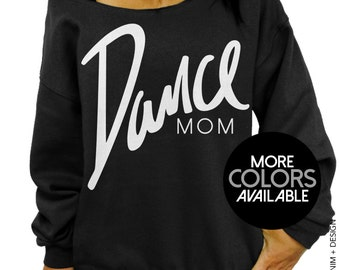 Dance Mom Shirt - Slouchy Off the Shoulder Sweatshirt - Dance Team, Ballet Shirt, Proud Mom, More Colors Available, Mother's Day Gift Idea