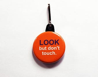 Funny zipper pull, Look but dont touch, zipper pull, purse charm, bag charm, Humor, Orange, Funny zipper charm, funny saying (1041)