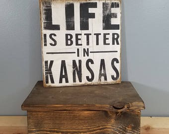 Kansas - Life Is Better In Kansas - Rustic, Distressed, Wooden, Hand Painted Sign