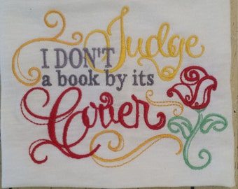 I don't judge a book by it's cover Belle inspired machine embroidered shirt....Belle...Disney....princess