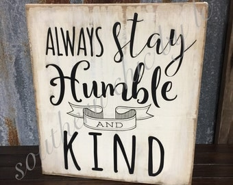 Always Stay Humble and Kind Shelf Sitter Hand painted Sign