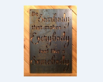 Metal Be Somebody Quote Sign  - Metal Wall Art Family By PrecisionCut