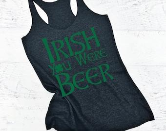 Irish You Were Beer tank top. St Patricks Day Tank Top. St Patricks Day Shirt. Beer tank top. Irish Tank Top. St Patricks Day Party Shirt
