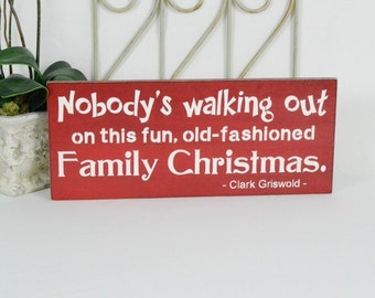 Nobody's walking out on this fun, old-fashioned family Christmas, 7.5x18 Solid Wood Sign