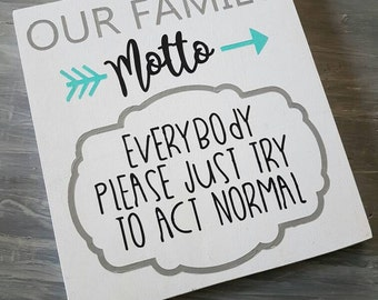Our family motto funny wood sign, act normal, gift, entryway, family, humor