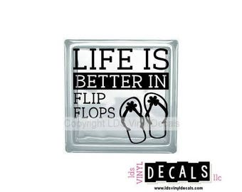 LIFE Is Better In FLIP FLOPS (Flowers) - Beach and Summer Vinyl Lettering for Glass Blocks - Craft Decals