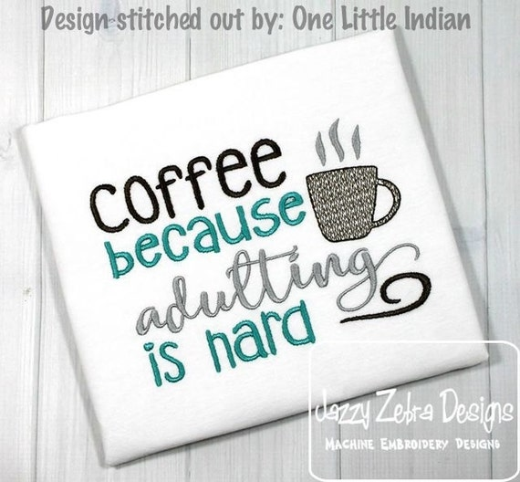 Coffee because Adulting is hard saying embroidery design - coffee embroidery design - Kitchen saying embroidery design - coffee saying