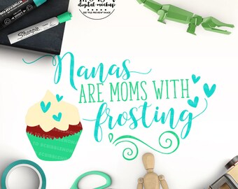 Nana svg, Moms with Frosting SVG, Nana Shirt svg, Mothers Day svg, Nana Cut File, Cut Files for Silhouette for Cricut