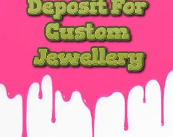 Deposit for custom jewellery