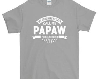 My Favorite People Call Me Papaw Grandpa T-shirt For Men Women Funny Grandpa Gift Screen Printed Tee Mens Ladies Womens Tees