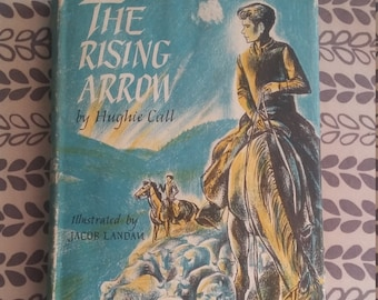 The Rising Arrow by Hughie Call, Copyright 1955, Vintage Children's Books, Vintage Fiction Novels, The Rising Arrow, Hughie Call, Kids Books