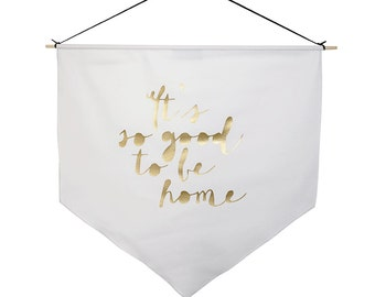 White fabric, Banner flag, Wall flag, Typographic flag, It's so good to be home, housewarming gift, Living room decor ,Gold
