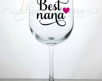 Nana Wine Glass, Gifts for Nana, Best Nana, Nana Gift, Best Nana Ever, Grandma Wine Glass, Grandma Mug, Gift for Nana, Stemless Wine Glass