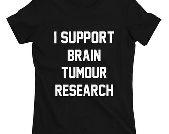 I Support Brain Tumour Research Shirt,Tumour Research,Support Shirts,I Support Shirts,Trendy T-Shirts,Hipster Shirts,Brain Tumour Support