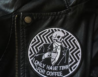 Twin Peaks Patch / I Only Have Time For Coffee /  Agent Cooper / Embroidered Patch