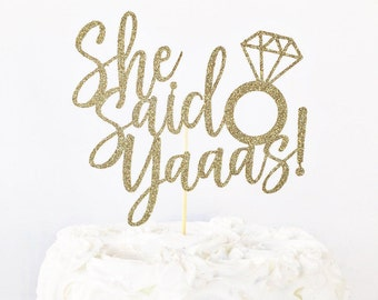 She Said Yaaas Cake Topper / She Said Yes Cake Topper / Engagement Party / Bridal Shower / Bachelorette Party / Bride To Be / Bridal Decor