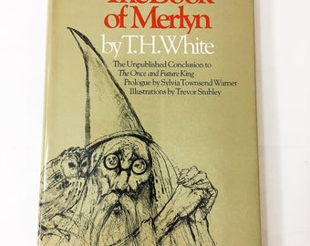 The Book of Merlyn.  T.H. White.  FIRST EDITION.  The Unpublished Conclusion to The Once and Future King.  Circa 1977.