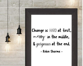"PRINTABLE ""Change is Hard, Messy, Gorgeous"" Robin Sharma Quote"