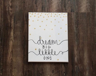 Dream Big Little One Canvas // Gold, Polka Dots, Nursery, Rush, Sorority, Metallic, Baby, Gender Neutral