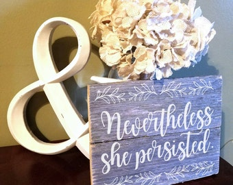 "8 x 10 ""Nevertheless she persisted"" sign"