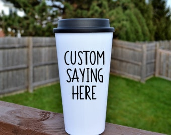Travel Coffee Cup // Coffee Mug with Custom Saying // Coffee Traveler Cup// Personalized Coffee Mug // Gift for her // Gifts under 20