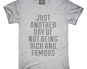 Just Another Day Of Not Being Rich and Famous T-Shirt, Hoodie, Tank Top, Gifts