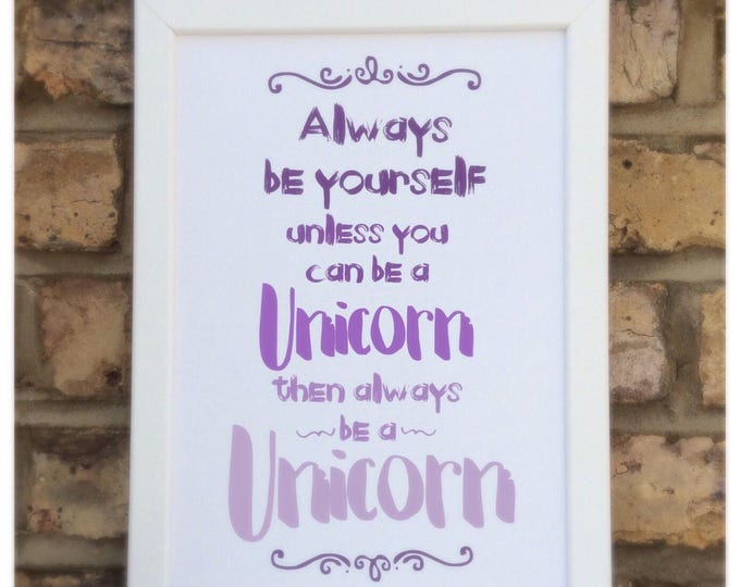 Always be yourself unless you can be a Unicorn quote | Wall prints | Wall decor | Home decor | Print only | Typography