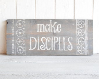 Gray and white boho Christian Make disciples hand painted wooden sign