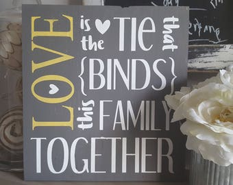 Family sign, love is the tie that binds sign, grey and yellow sign, family quote sign,