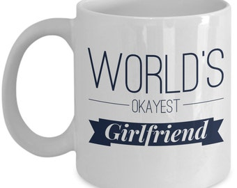 World's Okayest Girlfriend Ceramic Mug, Valentine's Day Gift, Gift for Girlfriend, Funny Girlfriend Coffee Mug