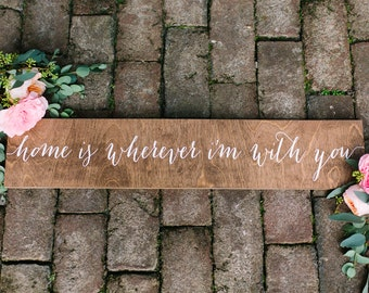 Home is wherever i'm with you - Wooden Wedding Signs - Wood