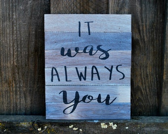Reclaimed Rustic Whitewashed Wood Sign: It Was Always You // Home Decor // Bridal Shower Decor // Wedding Decor