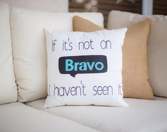 If Its Not on Bravo, I Haven't Seen It, Bravo Pillow, Real Housewives, Bravo, Throw Pillow, Housewives Throw Pillow